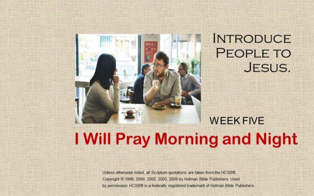 5.  I Will Pray Morning and Night