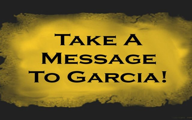 Take A Message to Garcia and Get it Done
