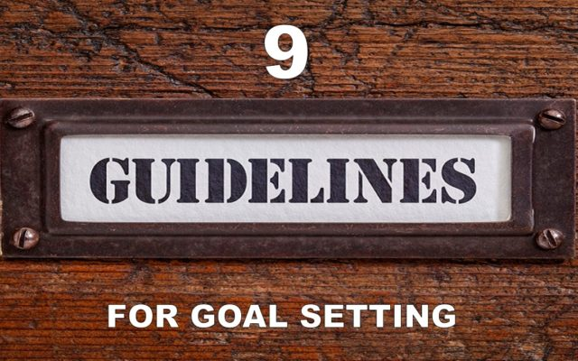 NINE GUIDELINES FOR SETTING GOALS