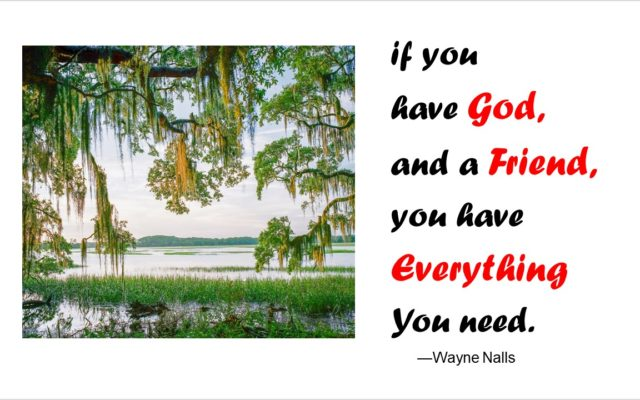 IF YOU HAVE GOD AND A FRIEND…