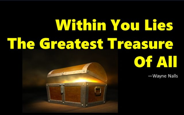 Within You Is The Greatest Treasure