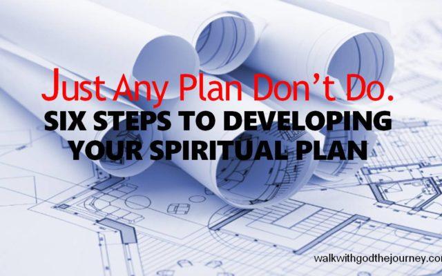 SIX STEPS TO DEVELOPING YOUR SPIRITUAL PLAN