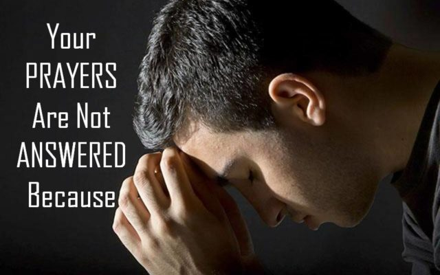 Your Prayers Are Not Answered Because…